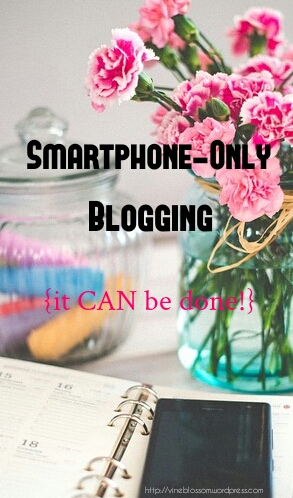 Smartphone-Only Blogging {it CAN be done!} Do you want to blog, but think you need a computer? I'm blogging with my phone. Let me show you what I do. https://vineblossom.wordpress.com