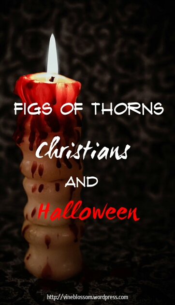 Figs of Thorns: Christians and Halloween ~ What's the story behind Halloween traditions? https://vineblossom.wordpress.com