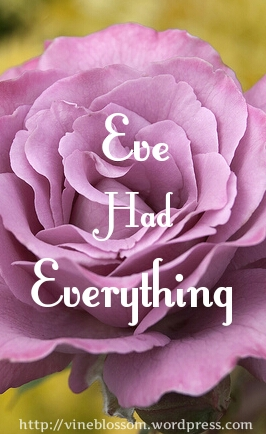 Eve Had Everything ~ Yet one thing was missing... https://vineblossom.wordpress.com