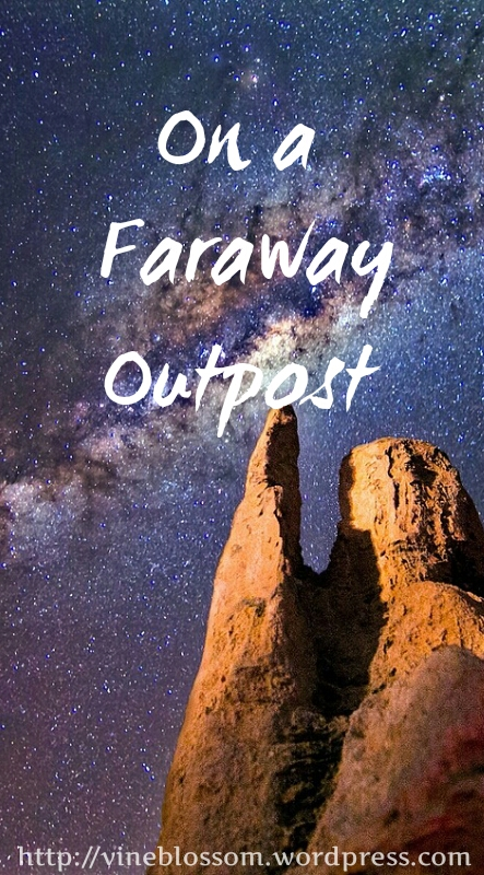 On a Faraway Outpost ~ What would you do if tomorrow you had no internet? Are you spiritually strong enough? https://vineblossom.wordpress.com