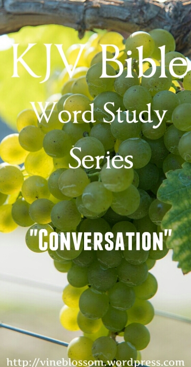 Conversation: KJV Bible Word Study Series ~ Join me as I research many confusing or unfamiliar KJV words to broaden our understanding of scripture passages. https://vineblossom.wordpress.com