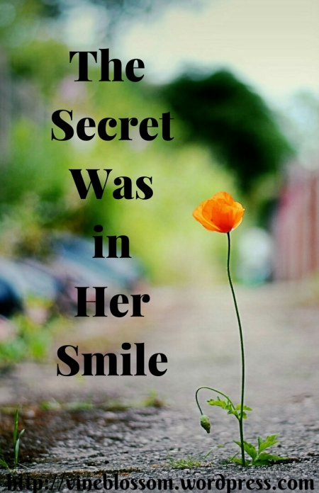 The Secret Was in Her Smile ~ Without hardships, would we grow to rely on God alone? https://vineblossom.wordpress.com
